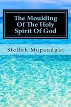 The Moulding of the Holy Spirit of God