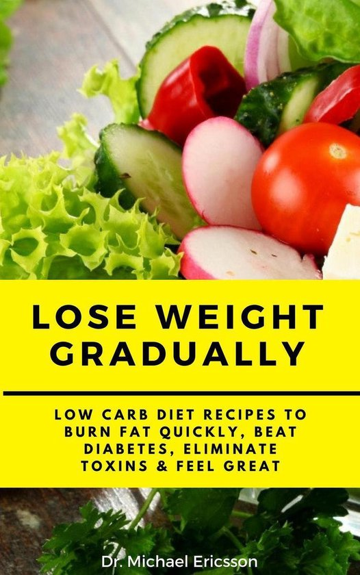 Omslag van Lose Weight Gradually: Low Carb Diet Recipes to Burn Fat Quickly, Beat Diabetes, Eliminate Toxins & Feel Great
