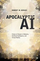 Omslag Apocalyptic AI:Visions of Heaven in Robotics, Artificial Intelligence, and Virtual Reality