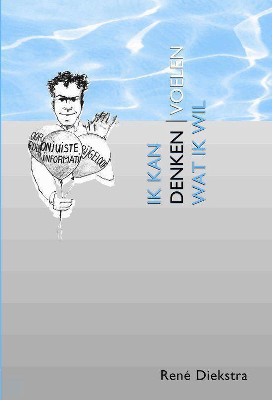 Ik Kan Denken/Voelen Wat Ik Wil - René F. W. Diekstra  