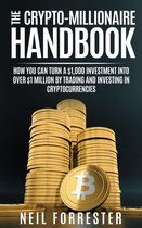 The Crypto-Millionaire Handbook: How You Can Turn A $1,000 Investment Into Over $1 Million By Trading and Investing in Cryptocurrencies