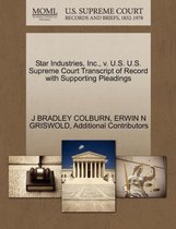 Star Industries, Inc., V. U.S. U.S. Supreme Court Transcript of Record with Supporting Pleadings