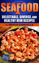 Seafood: Delectable, Diverse, and Healthy New Recipes!