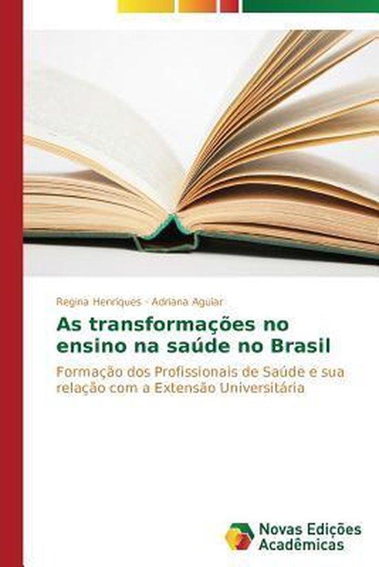 As Transformacoes No Ensino Na Saude No Brasil