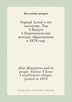 Altai Mountains and Its People. Volume 3 Issue 1 Resettlement Villages, Formed in 1878