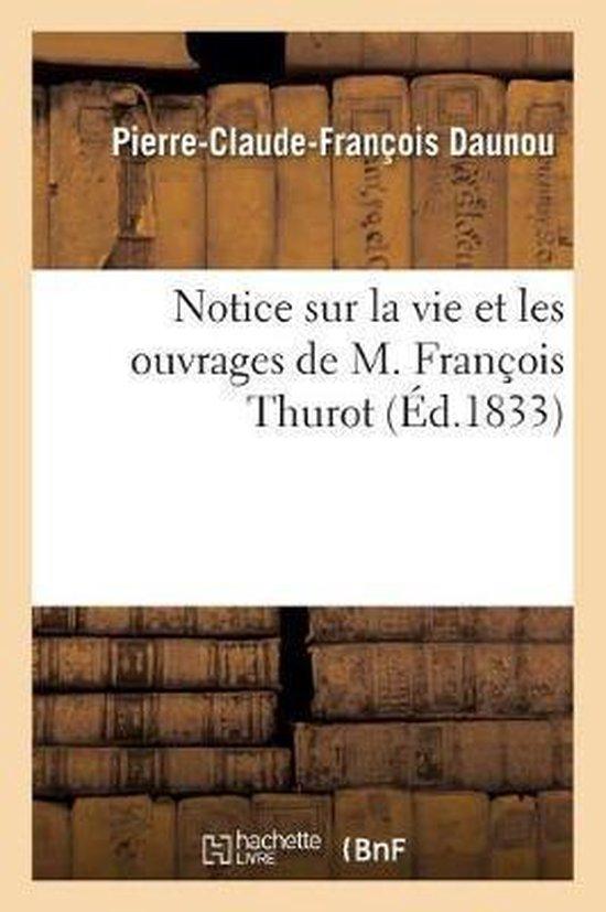 Notice sur la vie et les ouvrages de M. Francois Thurot