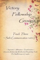 Victory Fellowship Groups Relationships Workbooks Series - Track Three - Safe Communication 160q