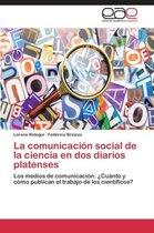 La Comunicacion Social de La Ciencia En DOS Diarios Platenses