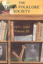 The History of the Texas Folklore Society, 1971-2000 Vol 3