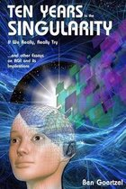 Ten Years to the Singularity If We Really Really Try