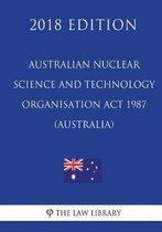 Australian Nuclear Science and Technology Organisation ACT 1987 (Australia) (2018 Edition)