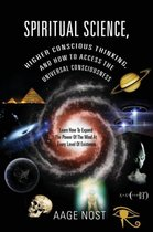 Spiritual Science, Higher Conscious Thinking, and How to Access the Universal Consciousness