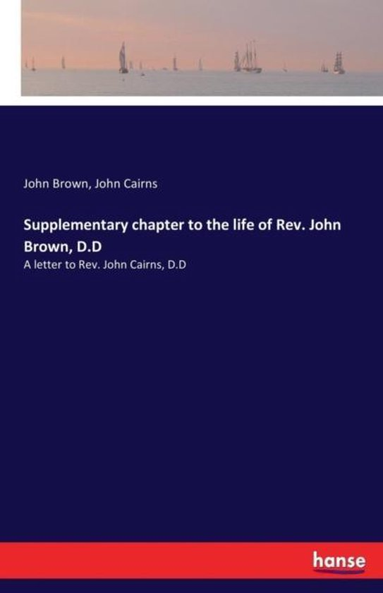 Supplementary chapter to the life of Rev. John Brown, D.D