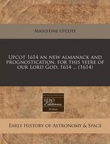 Upcot 1614 an New Almanack and Prognostication, for This Yeere of Our Lord God, 1614 ... (1614)