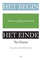 Boek cover Het begin, het einde and everything in between van Ton Toutnu