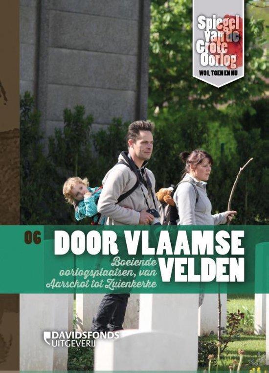 Spiegel van de Grote Oorlog - WOI, toen en nu 6 - Door Vlaamse velden - Annemie Reyntjens |
