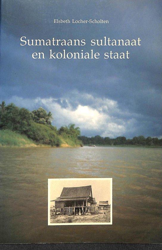 Sumatraans sultanaat en koloniale staat - Elsbeth Locher-Scholten  