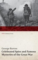 Celebrated Spies and Famous Mysteries of the Great War (Wwi Centenary Series)