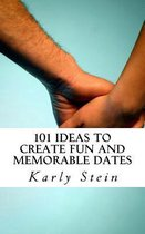 101 Ideas to Create Fun and Memorable Dates