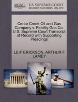 Cedar Creek Oil and Gas Company V. Fidelity Gas Co. U.S. Supreme Court Transcript of Record with Supporting Pleadings