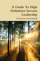 A Guide to High Definition Servant Leadership