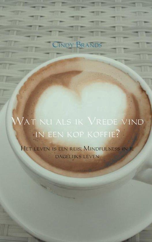Wat nu als ik vrede vind in een kop koffie...? - Cindy Brands   Fthsonline.com