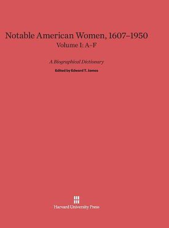 Notable American Women 1607-1950, Volume I
