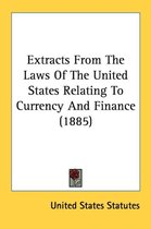 Extracts from the Laws of the United States Relating to Currency and Finance (1885)