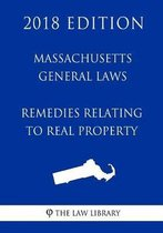 Massachusetts General Laws - Remedies Relating to Real Property (2018 Edition)