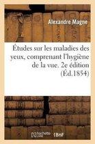 Etudes Sur Les Maladies Des Yeux, Comprenant l'Hygiene de la Vue, Ou Conseils Sur La Conservation
