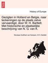 Gezigten in holland en België, naar teckeningen op de plaats zelve vervaardigd, door w. h. bartlett. met historische en plaatselijke beschrijving van n. g. van k.