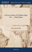 An Essay on Prints. by William Gilpin, M.A. ... Third Edition
