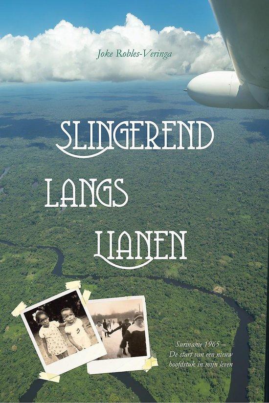 Slingerend langs lianen - Suriname 1965 - de start van een nieuw hoofdstuk in mijn leven - Joke Robles-Veringa |