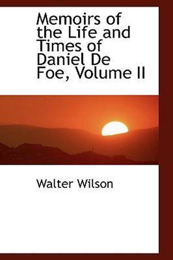Memoirs of the Life and Times of Daniel de Foe, Volume II