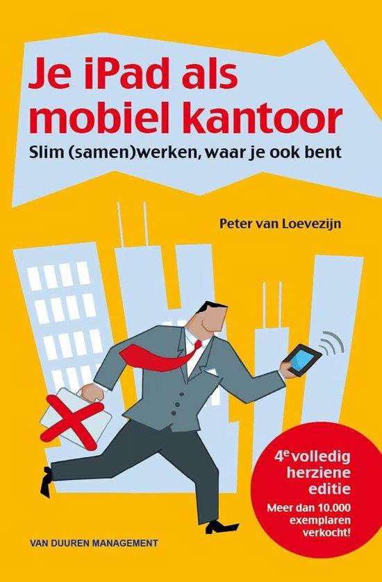 Je iPad als mobiel kantoor - Peter van Loevezijn |