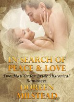 In Search Of Peace & Love (Two Mail Order Bride Historical Romances)