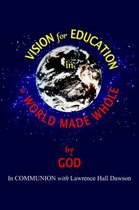 Vision for Education in a World Made WHOLE