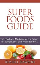 Superfoods Guide :The Food and Medicine of the Future for Weight Loss and Prevent Illness