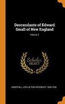 Descendants of Edward Small of New England; Volume 3