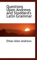 Questions Upon Andrews and Stoddard's Latin Grammar