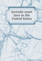 Juvenile Court Laws in the United States