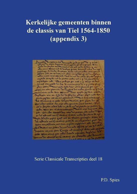 Serie Classicale Transcripties 18 - Kerkelijke gemeenten binnen de classis van Tiel 1558-1776 - P.D. Spies | Fthsonline.com