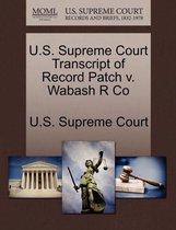 U.S. Supreme Court Transcript of Record Patch V. Wabash R Co
