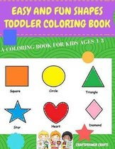 Easy and Fun Shapes Toddler Coloring Book: A Coloring Book for Kids Ages 1-3