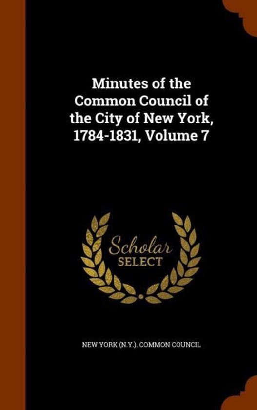 Minutes of the Common Council of the City of New York, 1784-1831, Volume 7