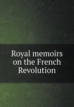 Royal Memoirs on the French Revolution