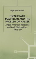 Eisenhower, Macmillan and the Problem of Nasser