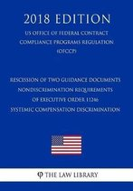 Rescission of Two Guidance Documents - Nondiscrimination Requirements of Executive Order 11246 - Systemic Compensation Discrimination (Us Office of Federal Contract Compliance Programs Regulation) (Ofccp) (2018 Edition)