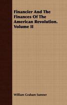 Financier And The Finances Of The American Revolution. Volume II