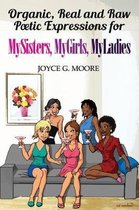 Organic, Real and Raw Poetic Expressions for Mysisters, Mygirls, Myladies